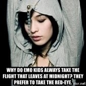 EMO IDIOT LAURA MATSUE -  Why do emo kids always take the flight that leaves at midnight? They prefer to take the red-eye.