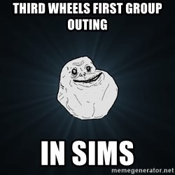 Forever Alone - Third wheels first group outing In sims