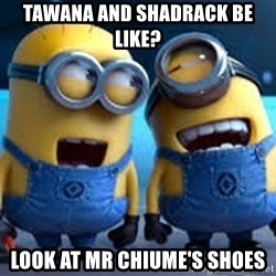 minionssss - Tawana and Shadrack Be like? Look at Mr chiume's shoes