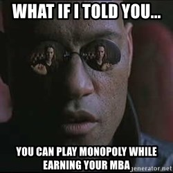 """Morpheus """"what if I told you"""" - What if I told you... You can play monopoly while earning your mba"""