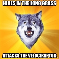 Courage Wolf - Hides in the long grass attacks the Velociraptor