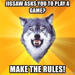 Courage Wolf - Jigsaw asks you to play a game? Make the rules!