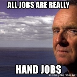 Colin McGinn - all jobs are really hand jobs