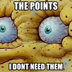I DON'T NEED IT spongebob - The Points I Dont Need Them