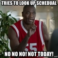 Dikembe Mutombo Not Today - Tries to look up schedual NO NO NO! NOT TODAY!