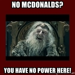 King Theoden - No McDonalds? You have no power here!