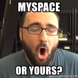 Nerd-Gasm Ned - Myspace or yours?