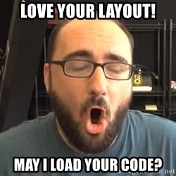 Nerd-Gasm Ned - Love your layout! May I load your code?