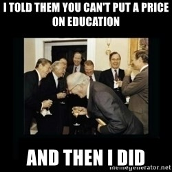 Rich Men Laughing - I told them you can't put a price on education and then i did