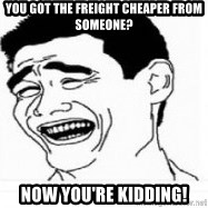 Yao Ming 5 - You got the freight cheaper from someone? Now you're kidding!