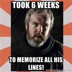 Hodor - TOOK 6 WEEKS TO MEMORIZE ALL HIS LINES!