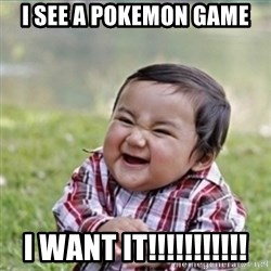evil plan kid - i see a pokemon game  i want it!!!!!!!!!!!