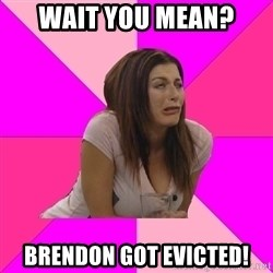 Big Brother: Rachel Reilly - Wait you mean? Brendon got evicted!