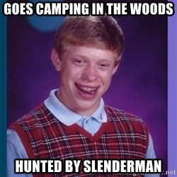 Unlucky Brian  - goes camping in the woods hunted by slenderman