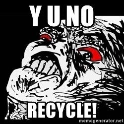 Rage Face - Y U NO  RECYCLE!