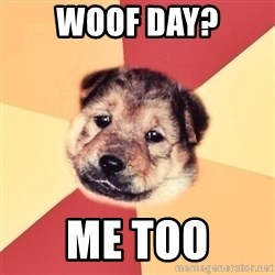 Typical Puppy - Woof Day? me too