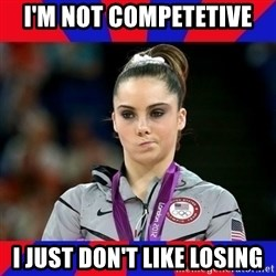 Mckayla Maroney Does Not Approve - I'm not competetive I just don't like losing