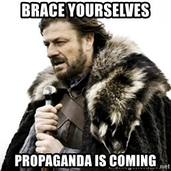 Ned Stark 111 - Brace yourselves propaganda is coming