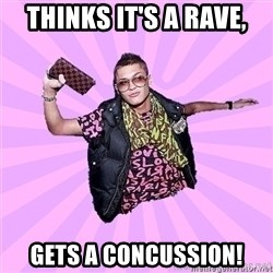 luxury-boy - THINKS IT'S A RAVE, GETS A CONCUSSION!