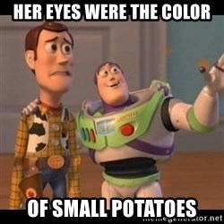 X, X Everywhere  - HER EYES WERE THE COLOR OF SMALL POTATOES