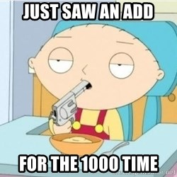 Suicide Stewie - JUST SAW AN ADD FOR THE 1000 TIME
