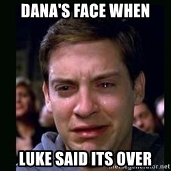 crying peter parker - DANA'S FACE WHEN LUKE SAID ITS OVER