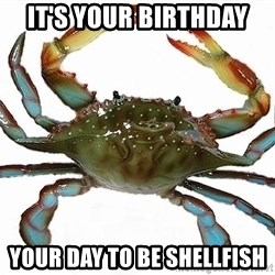 Boss Crab - It'S YOUR BIRTHDAY YOUR DAY TO BE SHELLFISH