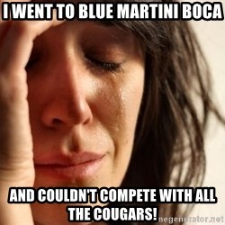 First World Problems - I went to Blue Martini Boca and couldn't compete with all the Cougars!