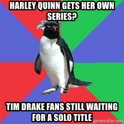 Comic Book Addict Penguin - Harley Quinn gets her own series? Tim Drake fans still waiting for a solo title