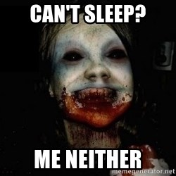 scary meme - can't sleep? me neither
