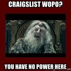 King Theoden - Craigslist wopo? you have no power here