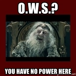 King Theoden - O.W.S.? you have no power here