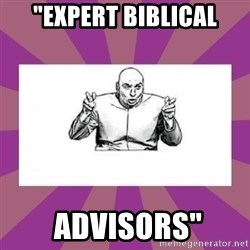 "'dr. evil' air quote - ""Expert Biblical  Advisors"""