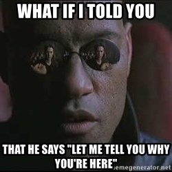 """Morpheus """"what if I told you"""" - What if I told you  That he says """"let me tell you why you're here"""""""