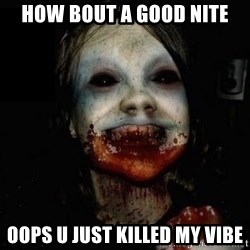 scary meme - how bout a good nite oops u just killed my vibe