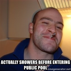 Good Guy Greg -  actually showers before entering public pool