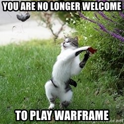 GTFO - You are no longer welcome to play warframe