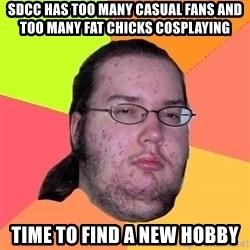 Butthurt Dweller - SDCC has too many casual fans and too many fat chicks cosplaying Time to find a new hobby