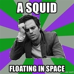 Forever Alone Bruce - A SQUID FLOATING IN SPACE