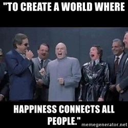 "Dr Evil Staff & Crew - ""to create a world where  happiness connects all people."""