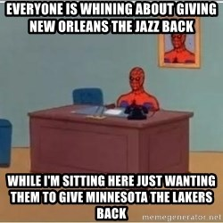 Spiderman Desk - everyone is whining about giving new orleans the jazz back while i'm sitting here just wanting them to give minnesota the lakers back
