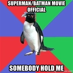 Comic Book Addict Penguin - Superman/Batman movie official somebody hold me