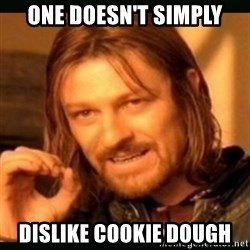 one doesn't simply - One doesn't simply dislike cookie dough