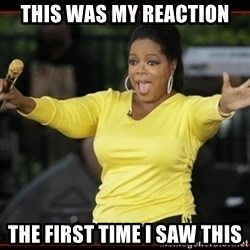 Overly-Excited Oprah!!!  - This was my reaction The first time I saw this