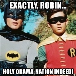 Batman and robin - Exactly, robin... Holy obama-nation indeed!