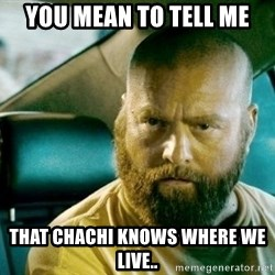 alan hangover 2 - You mean to tell me that Chachi knows where we live..