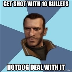 Niko - Get shot with 10 bullets Hotdog deal with it