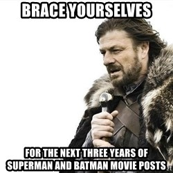 brace yourselves boromir - Brace yourselves For the next three years of Superman and Batman Movie posts