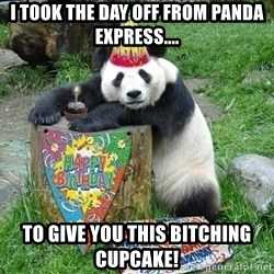 Happy Birthday Panda - I took the day off from panda express.... To give you this bitching cupcake!