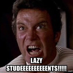 Khan -  LAZY STUDEEEEEEEEEENTS!!!!!